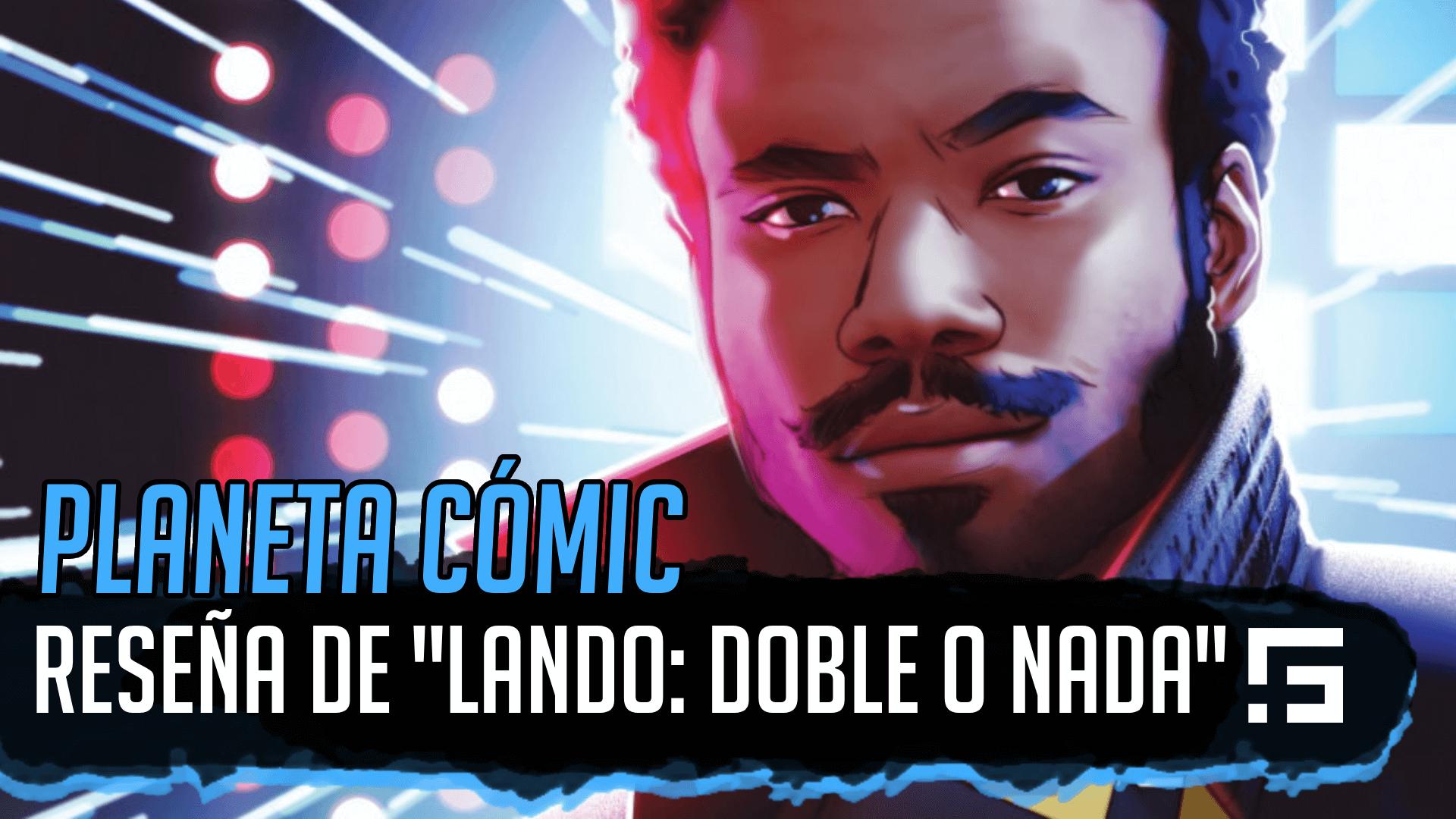 Reseña de Lando Doble o Nada Cómic de Star Wars